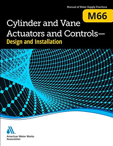 Cylinder and Vane Actuators and Controls ? Design and Installation (M66) (AWWA Manual; M66): AWWA