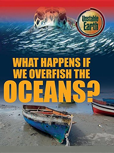 9781625881625: What Happens If We Overfish the Oceans? (Unstable Earth)
