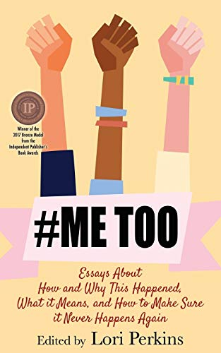 MeToo: Essays About How and Why This Happened, What It Means and How to Make Sure it Never Happens ...