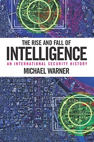 9781626160460: The Rise and Fall of Intelligence: An International Security History