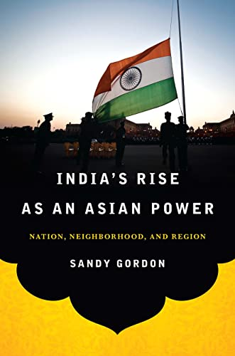 India's Rise as an Asian Power: Nation, Neighborhood, and Region (South Asia in World Affairs)...