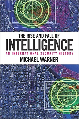 9781626161030: The Rise and Fall of Intelligence: An International Security History