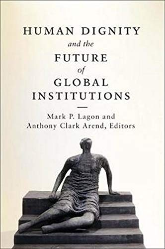 9781626161207: Lagon, M: Human Dignity and the Future of Global Institution