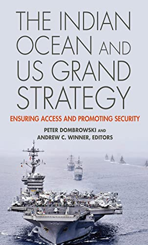 The Indian Ocean and Us Grand Strategy: Ensuring Access and Promoting Security: Dombrowski, Peter