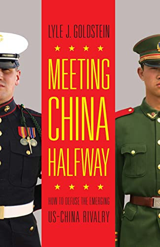 Meeting China Halfway: How to Defuse the Emerging Us-China Rivalry: Goldstein, Lyle