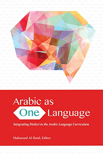 Arabic as One Language: Integrating Dialect in the Arabic Language Curriculum: Georgetown ...