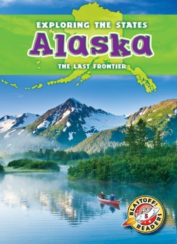 9781626170018: Alaska: The Last Frontier (Exploring the States) (Blastoff! Readers, Level 5: Exploring the States)