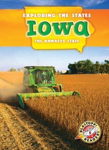 9781626170148: Iowa: The Hawkeye State (Exploring the States) (Blastoff Readers, Level 5: Exploring the States)