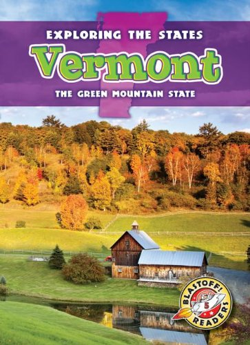 9781626170452: Vermont: The Green Mountain State (Exploring the States) (Blastoff! Readers, Level 5: Exploring the States)
