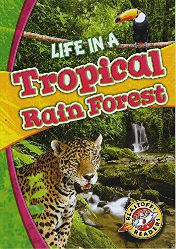 9781626175143: Life in a Tropical Rain Forest (Blastoff! Readers: Biomes Alive!) (Biomes Alive! Blastoff! Readers, Level 3)