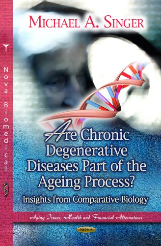 9781626180130: Are Chronic Degenerative Diseases Part of the Ageing Process?: Insights from Comparative Biology (Aging Issues, Health and Financial Alternatives)