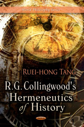 R. G. Collingwood's Hermeneutics of History (World Philosophy): Tang, Ruei-hong