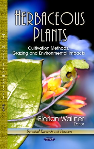 Herbaceous Plants: Cultivation Methods, Grazing and Environmental Impacts (Botanical Research and ...