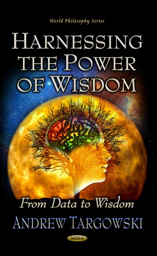 9781626188907: Harnessing the Power of Wisdom from Data to Wisdom (World Philosophy)