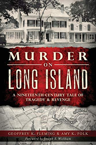 Murder on Long Island: A 19th Century Tale of Tragedy & Revenge (Murder & Mayhem) (9781626190030) by Geoffrey K. Fleming; Amy K. Folk