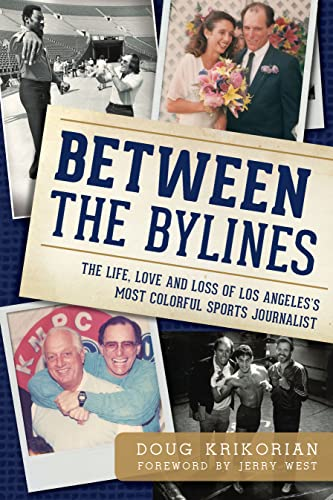 Between the Bylines:: The Life, Love & Loss of Los Angeles's Most Colorful Sports ...