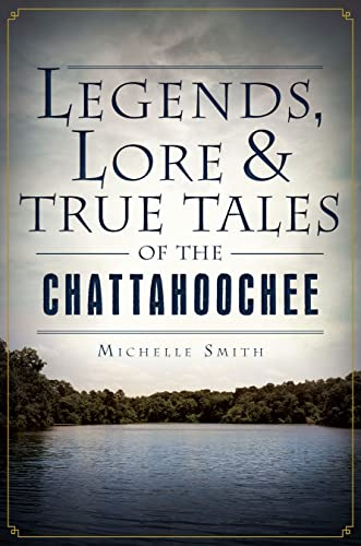 9781626190221: Legends, Lore and True Tales of the Chattahoochee (American Legends)