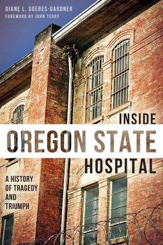 9781626190405: Inside Oregon State Hospital: A History of Tragedy and Triumph (Landmarks)