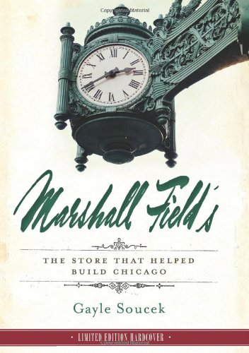 Marshall Fields: The Store That Helped Build Chicago: Soucek, Gayle