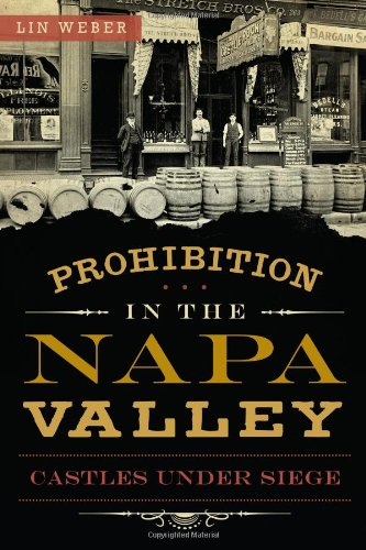 9781626190894: Prohibition in the Napa Valley: Castles Under Siege (American Palate)