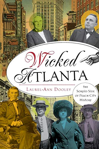 Wicked Atlanta:: The Sordid Side of Peach City History: Laurel-Ann Dooley