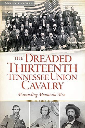 9781626191129: The Dreaded 13th Tennessee Union Cavalry:: Marauding Mountain Men (Civil War Series)