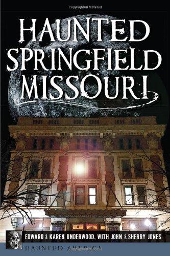 Haunted Springfield, Missouri (Haunted America): Edward L. Underwood; Karen Underwood; John Jones; ...