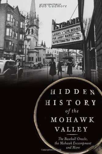 Hidden History of the Mohawk Valley. The Baseball Oracle, the Mohawk Encampment and More.