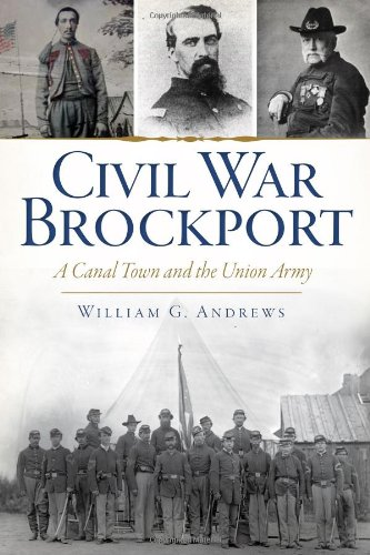 Civil War Brockport: A Canal Town and the Union Army: Andrews, William G.