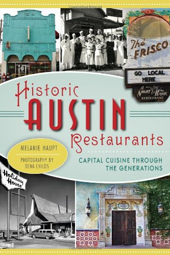 Historic Austin Restaurants:: Capital Cuisine Through the Generations (American Palate): Melanie ...