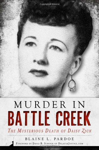 Murder in Battle Creek:: The Mysterious Death of Daisy Zick (True Crime): Pardoe, Blaine L.