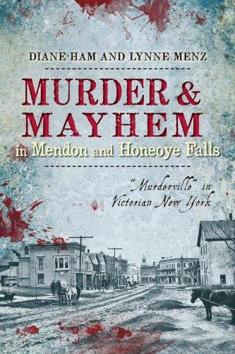 9781626191419: Murder and Mayhem in Mendon and Honeoye Falls:: Murderville in Victorian New York (Murder & Mayhem)
