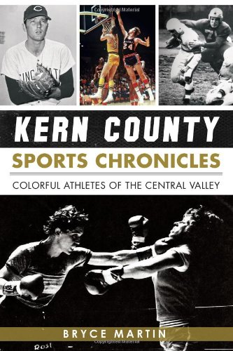 Kern County Sports Chronicles: Colorful Athletes of the Central Valley: Martin, Bryce