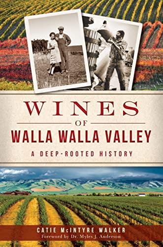 9781626191686: Wines of Walla Walla Valley:: A Deep-Rooted History (American Palate)