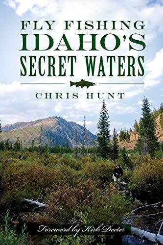 Fly Fishing Idaho's Secret Waters: Hunt, Chris