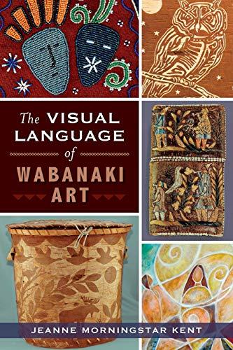 The Visual Language of Wabanaki Art: Kent, Jeanne Morningstar