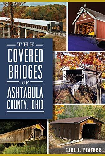 Covered Bridges of Ashtabula County, Ohio, The: Carl E. Feather
