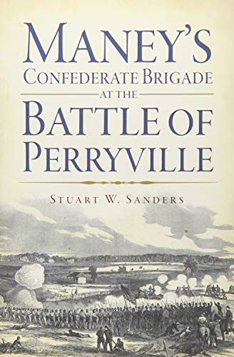 Maney's Confederate Brigade at the Battle of Perryville (Civil War Sesquicentennial): Stuart W...
