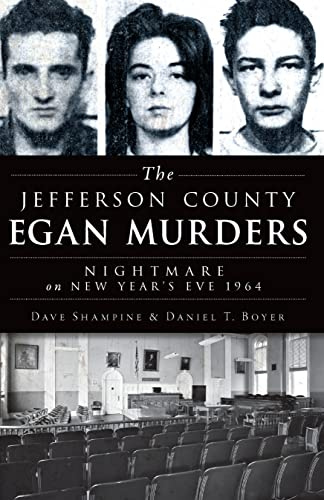 Jefferson County Egan Murders, The:: Nightmare on New Year's Eve 1964 (True Crime): Dave ...