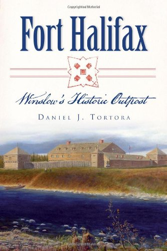Fort Halifax Winslows Historic Outpost by Daniel: Daniel J. Tortora