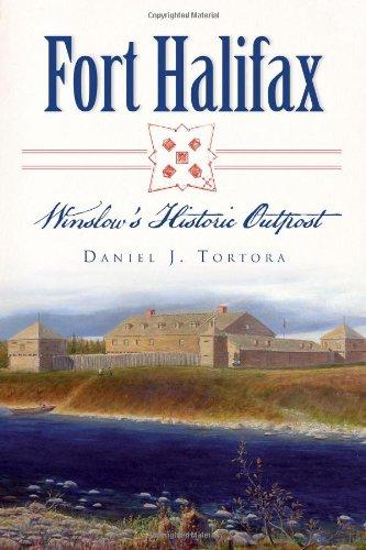 Fort Halifax: Winslows Historic Outpost: Daniel J. Tortora
