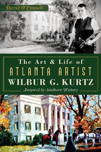 9781626193024: The Art and Life of Atlanta Artist Wilbur G. Kurtz:: Inspired by Southern History
