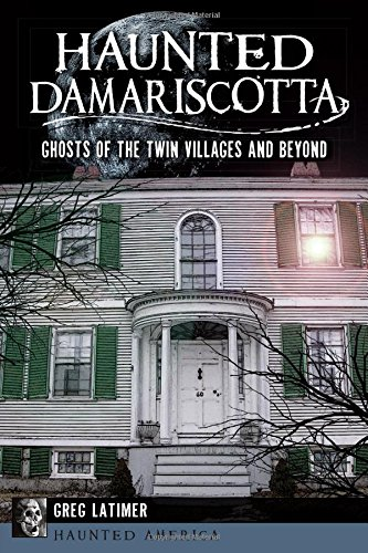 Haunted Damariscotta: Ghosts of the Twin Villages and Beyond (Haunted America): Latimer, Greg