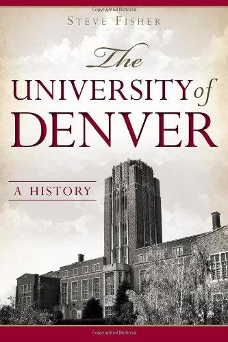 The University of Denver: A History: Fisher, Steve