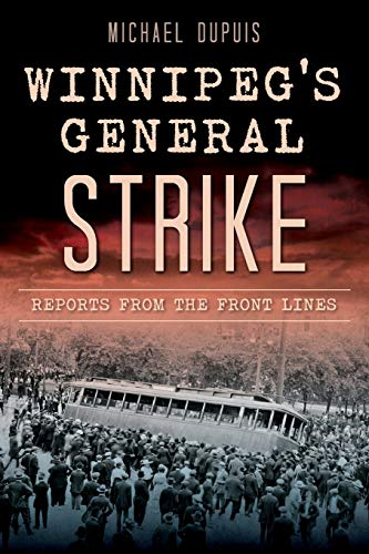 Winnipeg's General Strike: Reports from the Front Lines: Dupuis, Michael