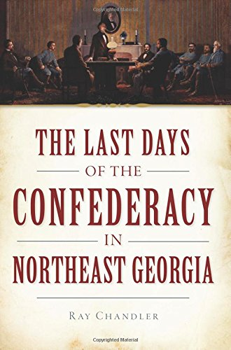 9781626193444: The Last Days of the Confederacy in Northeast Georgia (Civil War Series)