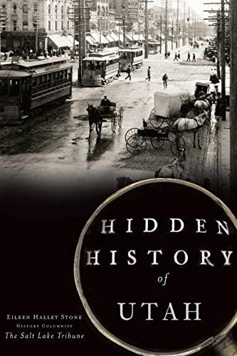HIDDEN HISTORY OF UTAH: Stone, Eileen Hallet
