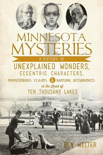 Minnesota Mysteries: A History of Unexplained Wonders, Eccentric Characters, Preposterous Claims ...