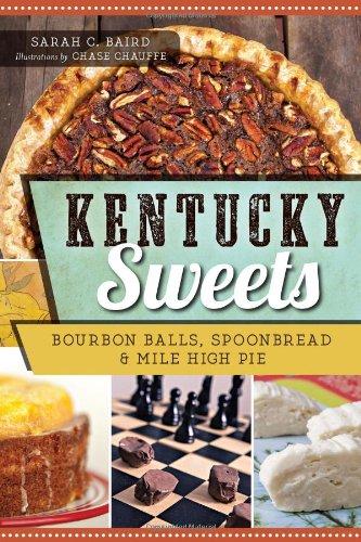 Kentucky Sweets: Bourbon Balls, Spoonbread & Mile High Pie (American Palate): Baird, Sarah C.