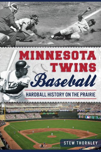 Minnesota Twins Baseball: Hardball History on the Prairie (Sports): Stew Thornley